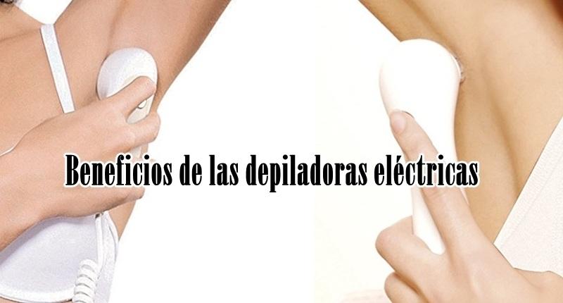 Beneficios de las depiladoras eléctricas